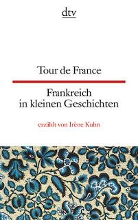 [Kurzrezension] Tour de France: Frankreich in kleinen Geschichten erzählt von Irène Kuhn